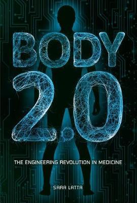 Body 2.0: The Engineering Revolution in Medicine by Sara Latta