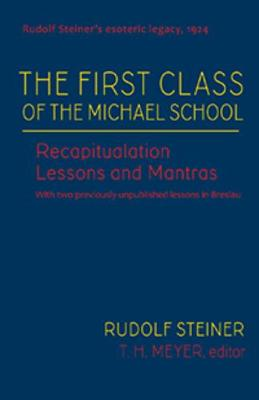 The First Class of the Michael School: Recapitulation Lessons and Mantras (Cw 270) by Rudolf Steiner