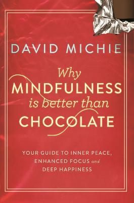 Why Mindfulness is Better Than Chocolate by David Michie
