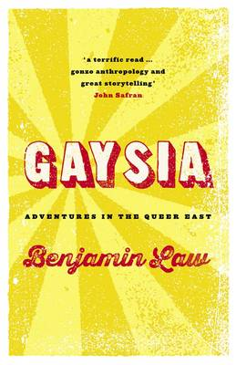Gaysia: Adventures In The Queer East by Benjamin Law