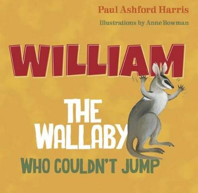 William the Wallaby Who Couldn't Jump by Paul Ashford Harris