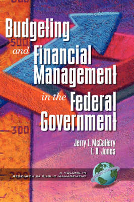 Public Budgeting and Financial Management in the Federal Government by Jerry McCaffery