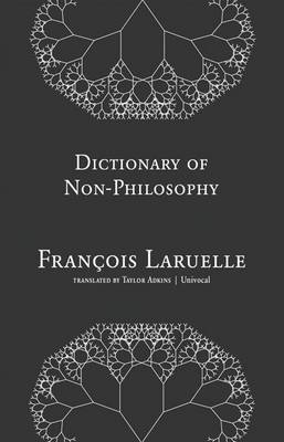 Dictionary of Non-Philosophy by Francois Laruelle
