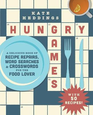 Hungry Games: A Delicious Book of Recipe Repairs, Word Searches & Crosswords for the Food Lover book
