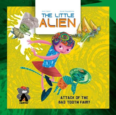 The Little Alien: Attack Of The Bad Tooth Fairy by Jason Quinn