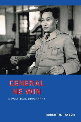 General Ne Win by Robert H. Taylor