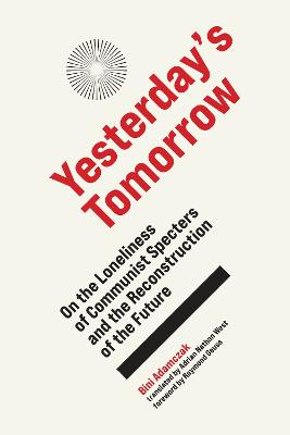 Yesterday's Tomorrow: On the Loneliness of Communist Specters and the Reconstruction of the Future book