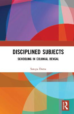 Disciplined Subjects: Schooling in Colonial Bengal book