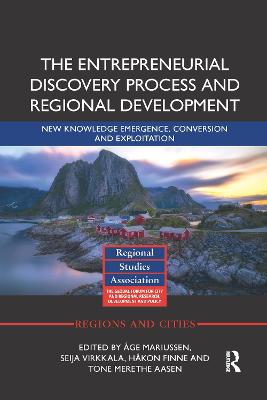 The Entrepreneurial Discovery Process and Regional Development: New Knowledge Emergence, Conversion and Exploitation by Age Mariussen