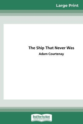 The Ship That Never Was (16pt Large Print Edition) by Adam Courtenay