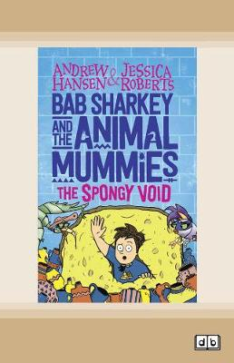 Bab Sharkey and the Animal Mummies (Book 3): The Spongy Void by Andrew Hansen and Jessica Roberts