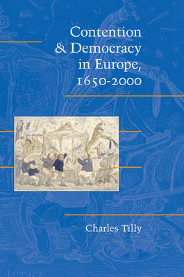 Contention and Democracy in Europe, 1650-2000 by Charles Tilly