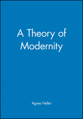 A Theory of Modernity by Agnes Heller