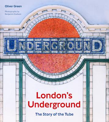 London's Underground: The Story of the Tube by Oliver Green