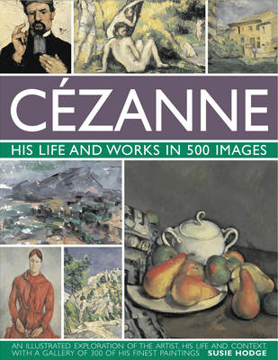 Cezanne: His Life and Works in 500 Images book