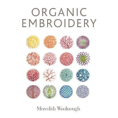 Organic Embroidery by ,Meredith Woolnough
