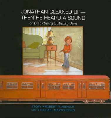Jonathan Cleaned Up--Then He Heard a Sound by Robert N Munsch