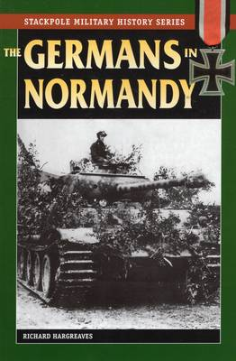 Germans in Normandy by Richard Hargreaves