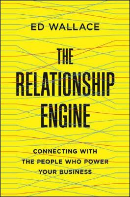 Relationship Engine: Connecting with the People Who Power Your Business book