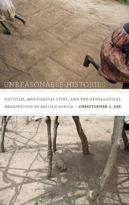 Unreasonable Histories by Christopher J. Lee