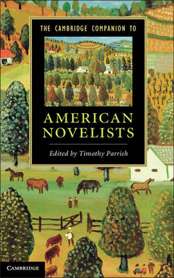 Cambridge Companion to American Novelists by Timothy Parrish