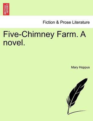 Five-Chimney Farm. a Novel. by Mary Hoppus