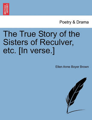 The True Story of the Sisters of Reculver, Etc. [In Verse.] by Anne Boyer