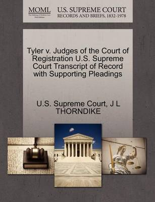 Tyler V. Judges of the Court of Registration U.S. Supreme Court Transcript of Record with Supporting Pleadings by John Larkin Thorndike
