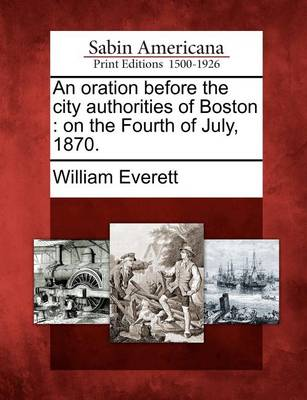 An Oration Before the City Authorities of Boston by Mr William Everett