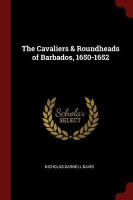 The Cavaliers & Roundheads of Barbados, 1650-1652 by Nicholas Darnell Davis