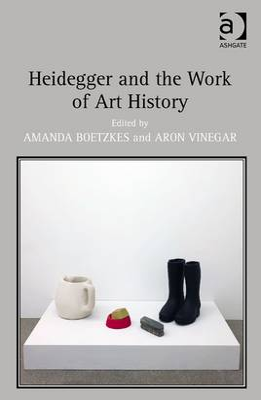 Heidegger and the Work of Art History by Amanda Boetzkes