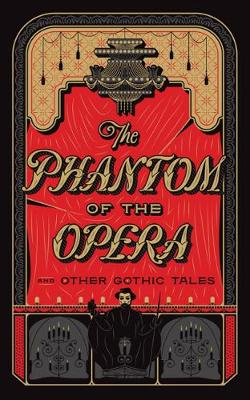 The Phantom of the Opera and Other Gothic Tales by Various Authors ..