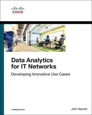 Data Analytics for IT Networks: Developing Innovative Use Cases book