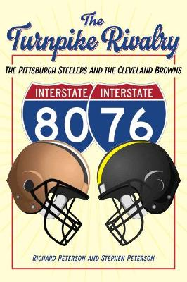 The Turnpike Rivalry: The Pittsburgh Steelers and the Cleveland Browns by Richard Peterson
