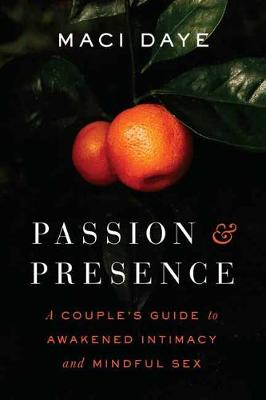 Passion and Presence: A Couple's Guide to Awakened Intimacy and Mindful Sex book