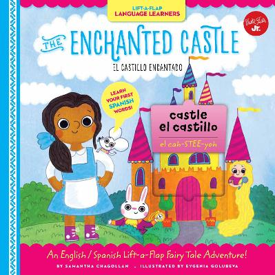 Lift-a-Flap Language Learners: The Enchanted Castle: An English/Spanish Lift-a-Flap Fairy Tale Adventure! by Samantha Chagollan