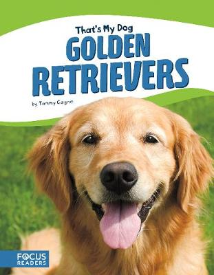 That's My Dog: Golden Retrievers by Tammy Gagne