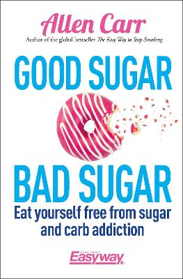 Good Sugar, Bad Sugar by Allen Carr