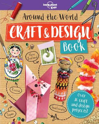 Around the World Craft and Design Book by Lonely Planet Kids