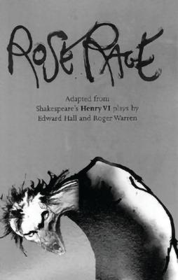 Rose Rage (Adapted from Shakespeare (TM)s Henry Vi Plays) by William Shakespeare