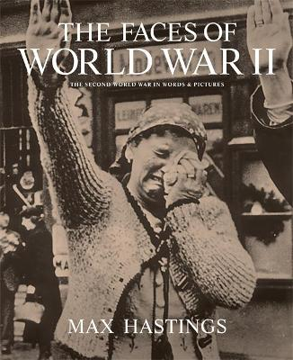 The Faces of World War II by Sir Max Hastings