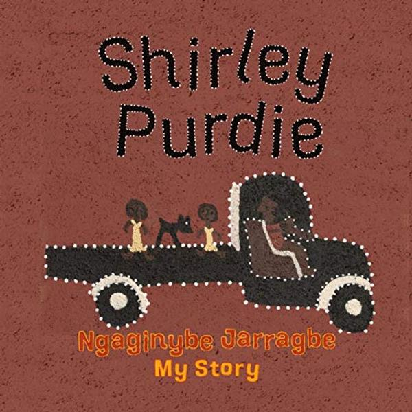 Shirley Purdie: My Story, Ngaginybe Jarragbe: 2021 CBCA Book of the Year Awards Shortlist Book book