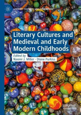 Literary Cultures and Medieval and Early Modern Childhoods by Naomi J. Miller