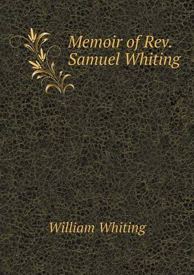 Memoir of REV. Samuel Whiting by Dr. William Whiting