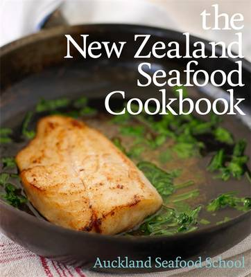 The New Zealand Seafood Cookbook by Auckland Seafood School