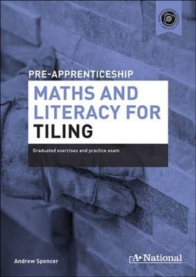 A+ Pre-apprenticeship Maths and Literacy for Tiling by Andrew Spencer