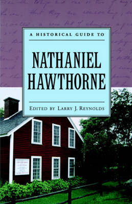 A Historical Guide to Nathaniel Hawthorne by Larry J. Reynolds