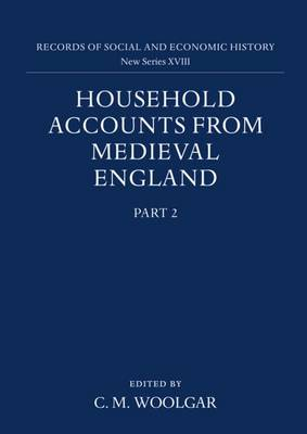 Household Accounts from Medieval England Household Accounts from Medieval England: Part 2: Diet Accounts (ii), Cash, Corn and Stock Accounts, Wardrobe Accounts, Catalogue Diet Accounts (II), Cash, Corn and Stock Accounts, Wardrobe Accounts, Catalogue Part 2 by C. M. Woolgar