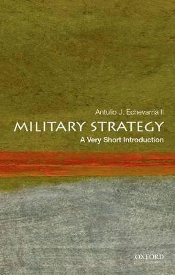 Military Strategy: A Very Short Introduction by Antulio J. Echevarria
