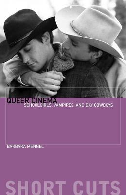 Queer Cinema: Schoolgirls, Vampires, and Gay Cowboys book